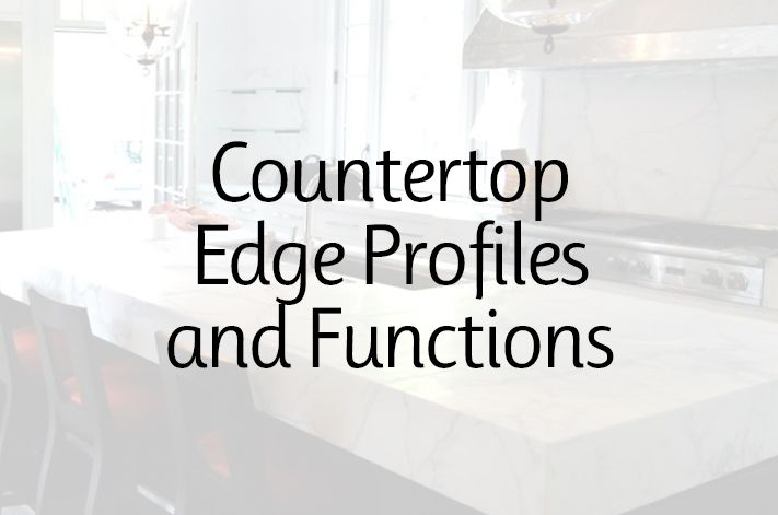 Countertop Edge Profiles and Their Functions
